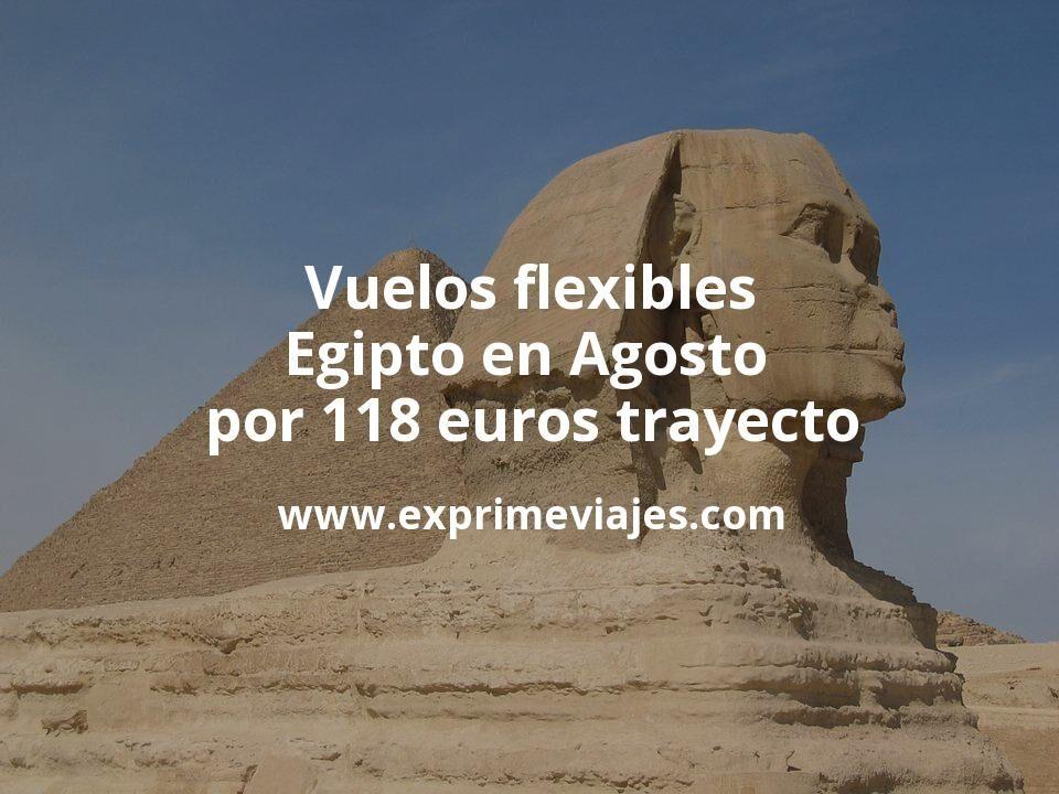 ¡Chollo! Vuelos flexibles a Egipto en Agosto por 118euros trayecto