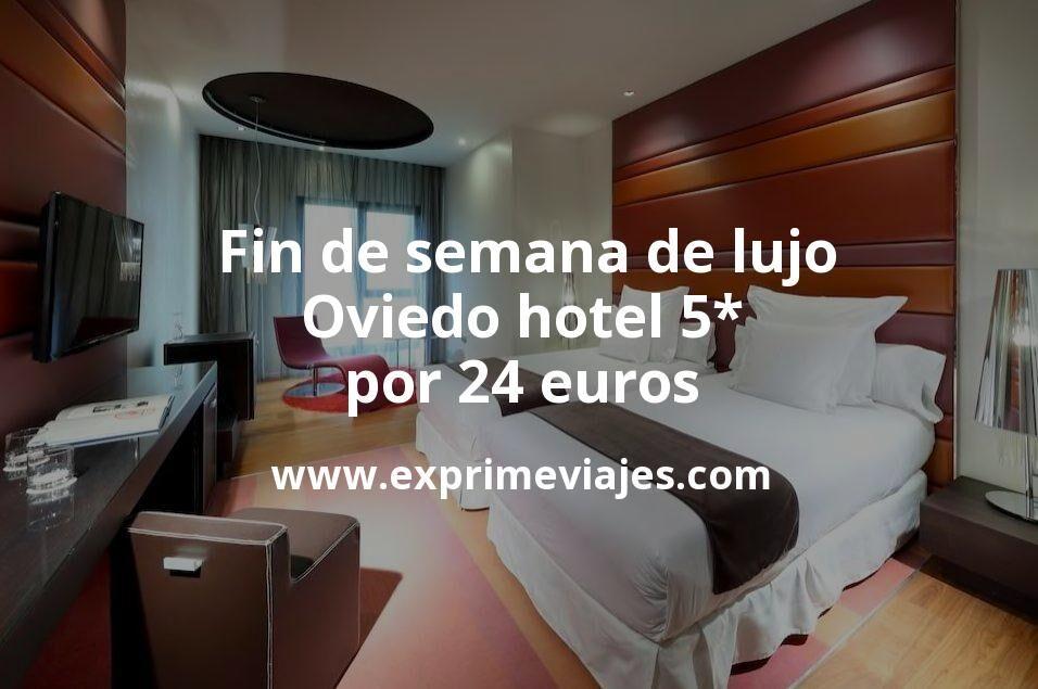 ¡Chollazo! Fin de semana de lujo: Oviedo hotel 5* por 24€ p.p/noche