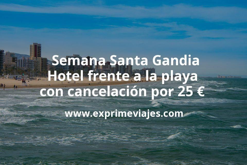 ¡Chollo! Semana Santa Gandia: Hotel frente a la playa con cancelación por 25€ p.p/noche