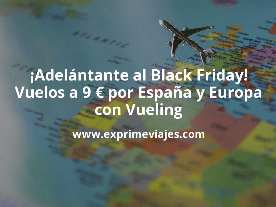 ¡Adelántate al Black Friday en Vueling! Vuelos por 9euros trayecto