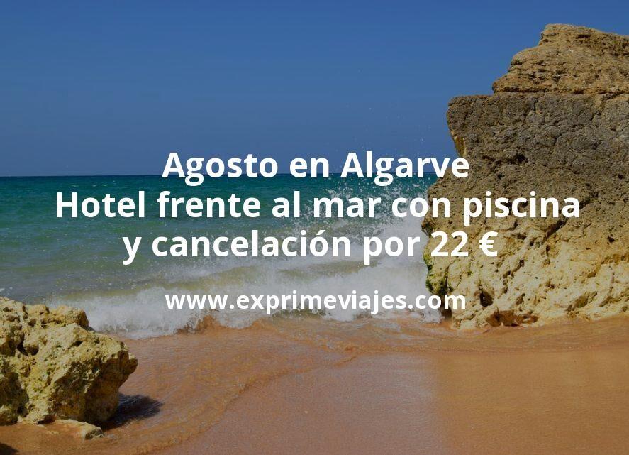 ¡Wow! Agosto en Algarve: Hotel frente al mar con piscina y cancelación por 22€ p.p/noche