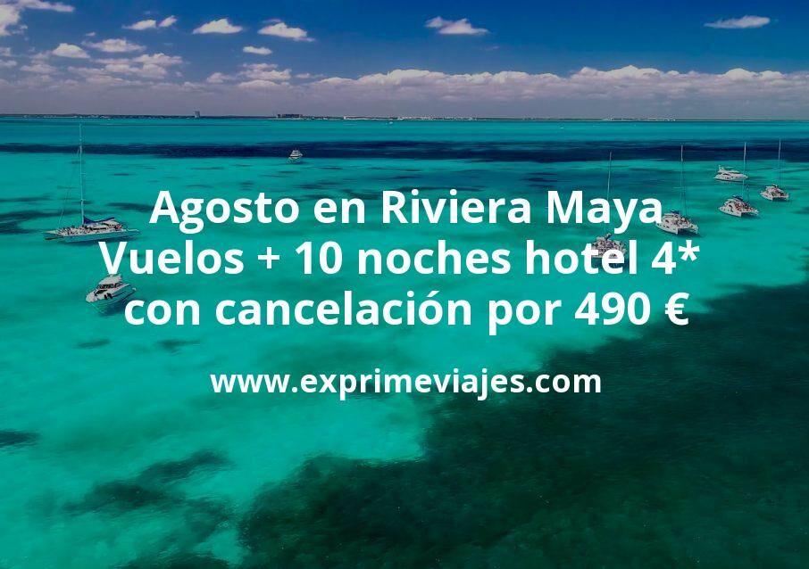 ¡Chollazo! Agosto en Riviera Maya: Vuelos + 10 noches hotel 4* con cancelación por 490euros