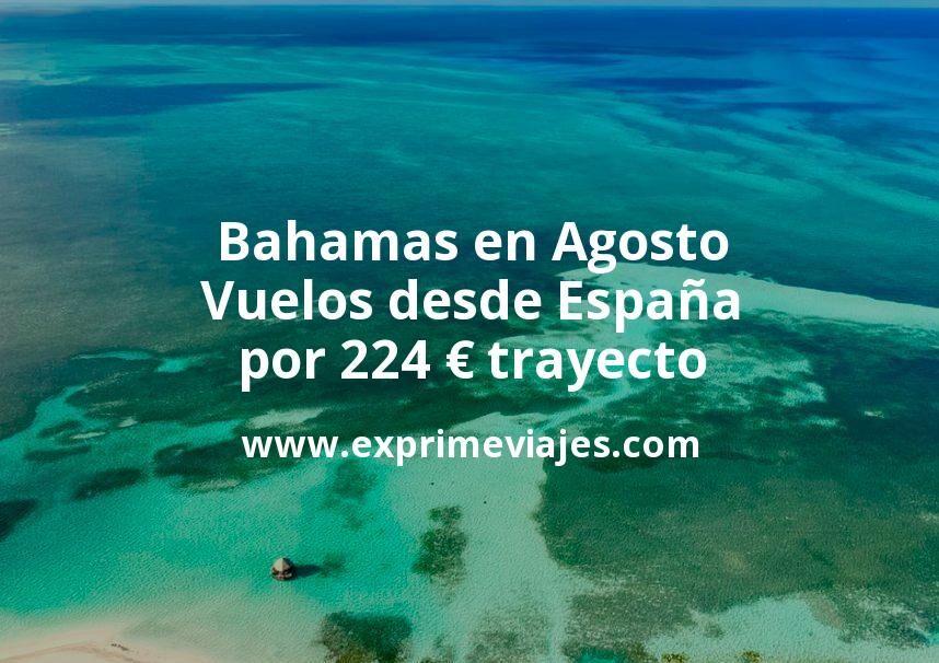 ¡Wow! Bahamas en Agosto: Vuelos desde España por 224euros trayecto