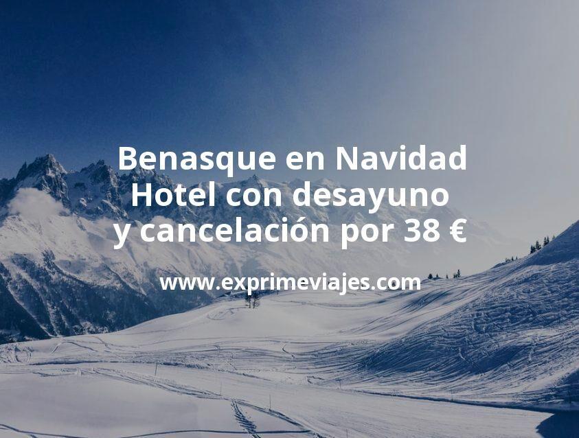 Benasque en Navidad: Hotel con desayuno y cancelación por 38€ p.p/noche
