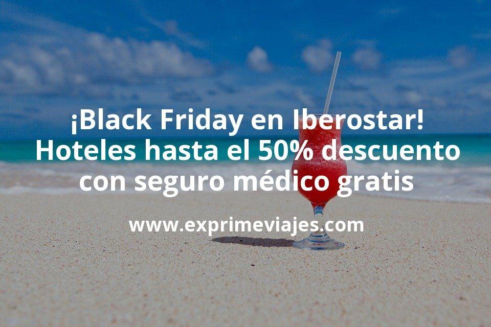 ¡Oferta Black Friday en Iberostar! Hoteles hasta el 50% de descuento con seguro médico gratis
