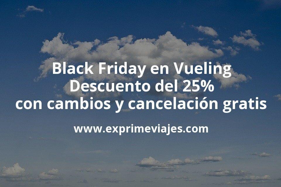 ¡Black Friday en Vueling! Descuento del 25% en todos los vuelos con cambios y cancelación gratis