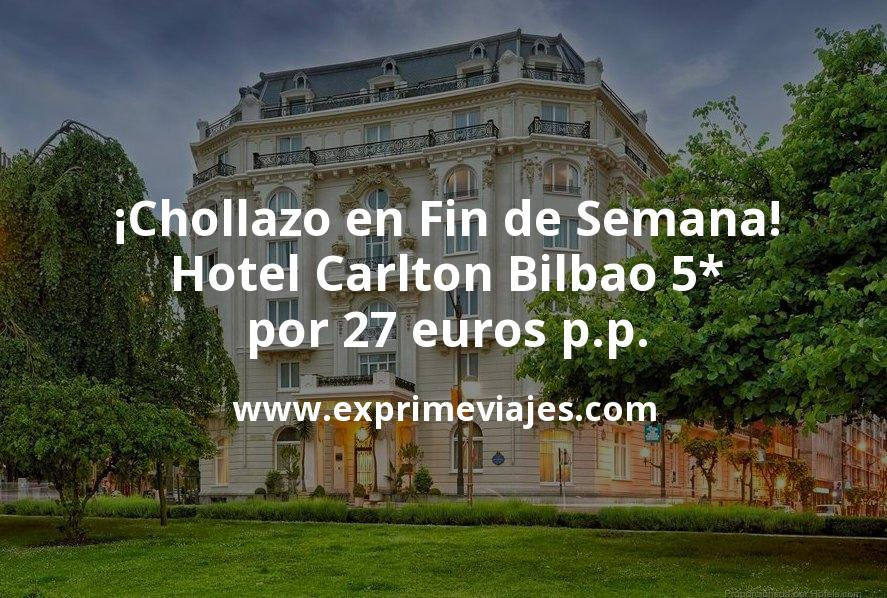 ¡Chollazo! Fin de semana de Lujo: Hotel Carlton Bilbao 5* con cancelación por 27€ p.p/noche