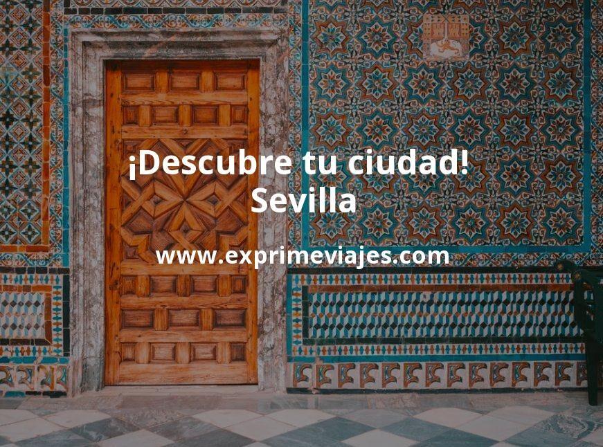 ¡Descubre tu ciudad! Sevilla