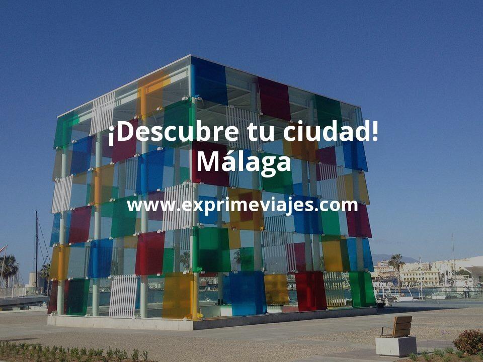 ¡Descubre tu ciudad! Málaga