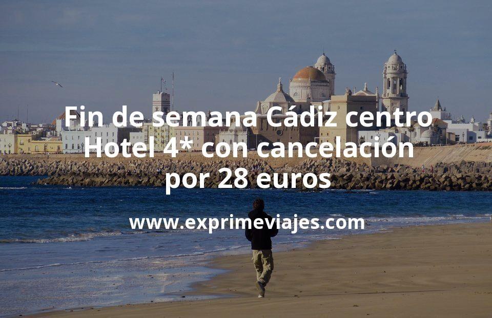 Fin de semana Cádiz centro: Hotel 4* con cancelación por 28€ p.p/noche