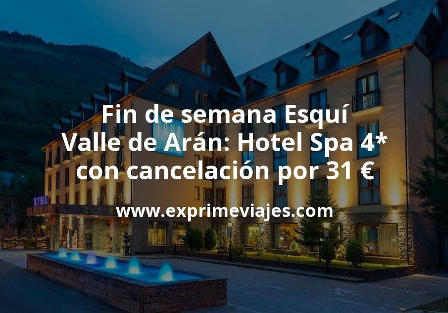 Fin de semana Esquí en Valle de Arán: Hotel Spa 4* con cancelación por 31€ p.p/noche