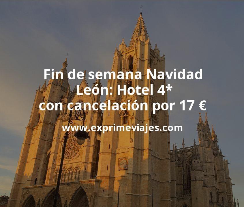¡Chollo! Fin de semana Navidad en León: Hotel 4* con cancelación por 17€ p.p/noche