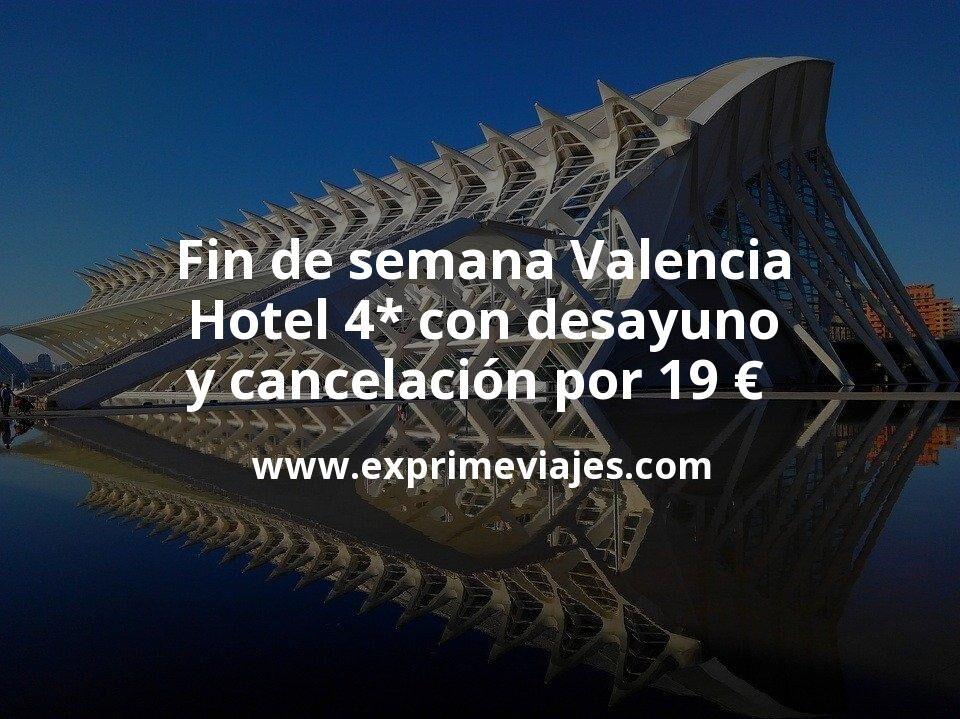 ¡Chollazo! Fin de semana Valencia: Hotel 4* con desayuno y cancelación por 19€ p.p/noche