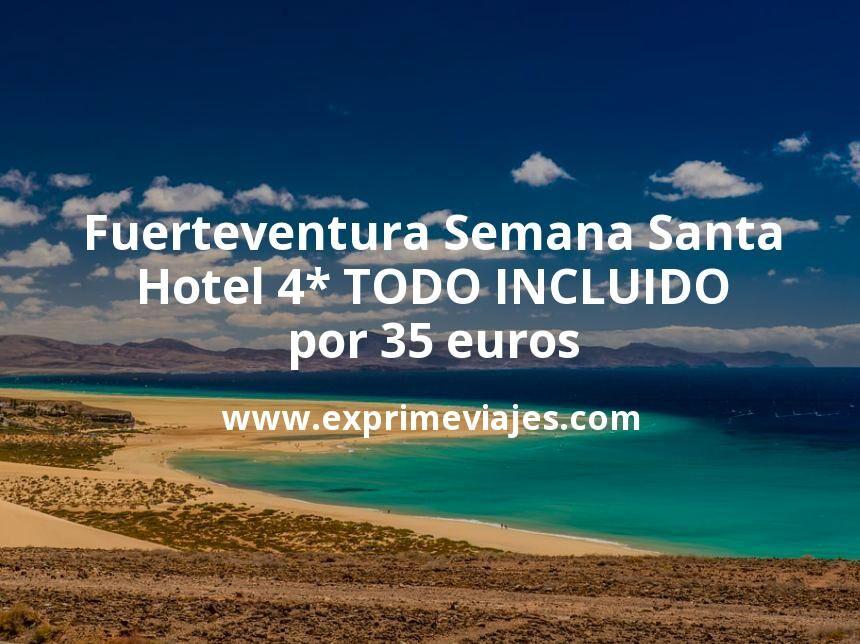 ¡Chollazo! Fuerteventura Semana Santa: Hotel 4* TODO INCLUIDO por 35€ p.p/noche