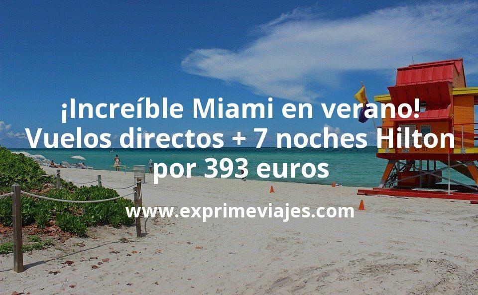 ¡Increíble! Miami en verano: vuelos directos + 7 noches en Hilton por 393euros