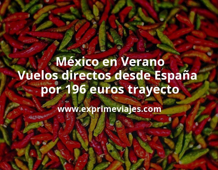 ¡Wow! México en Verano: Vuelos directos desde España por 196euros trayecto