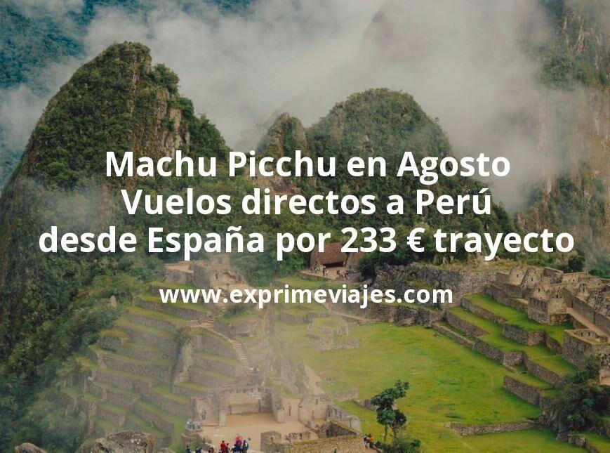 Machu Picchu en Agosto: Vuelos directos a Perú desde España por 233euros trayecto