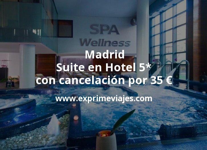 ¡Chollo! Madrid: Suite en Hotel 5* con cancelación por 35€ p.p/noche
