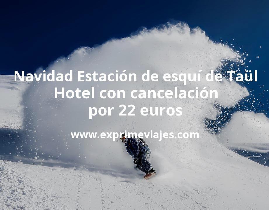 ¡Chollazo! Navidad Estación de esquí de Taül: Hotel con cancelación por 22€ p.p/noche