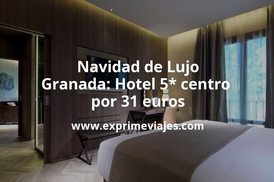 ¡Wow! Navidad de Lujo en Granada: Hotel 5* centro por 31€ p.p/noche
