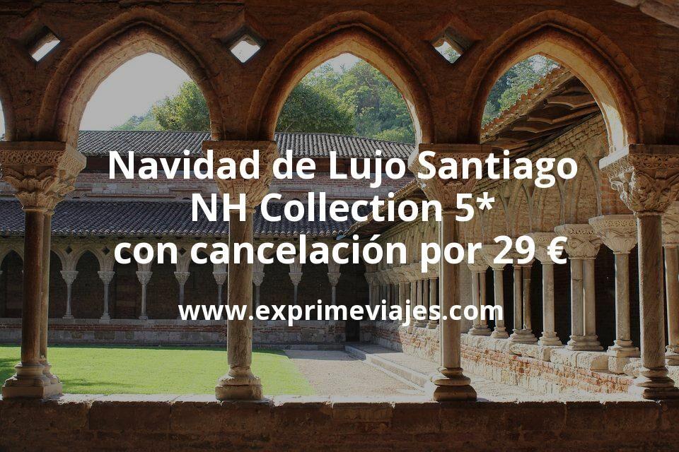 Navidad de Lujo Santiago: NH Collection 5* con cancelación por 29€ p.p/noche