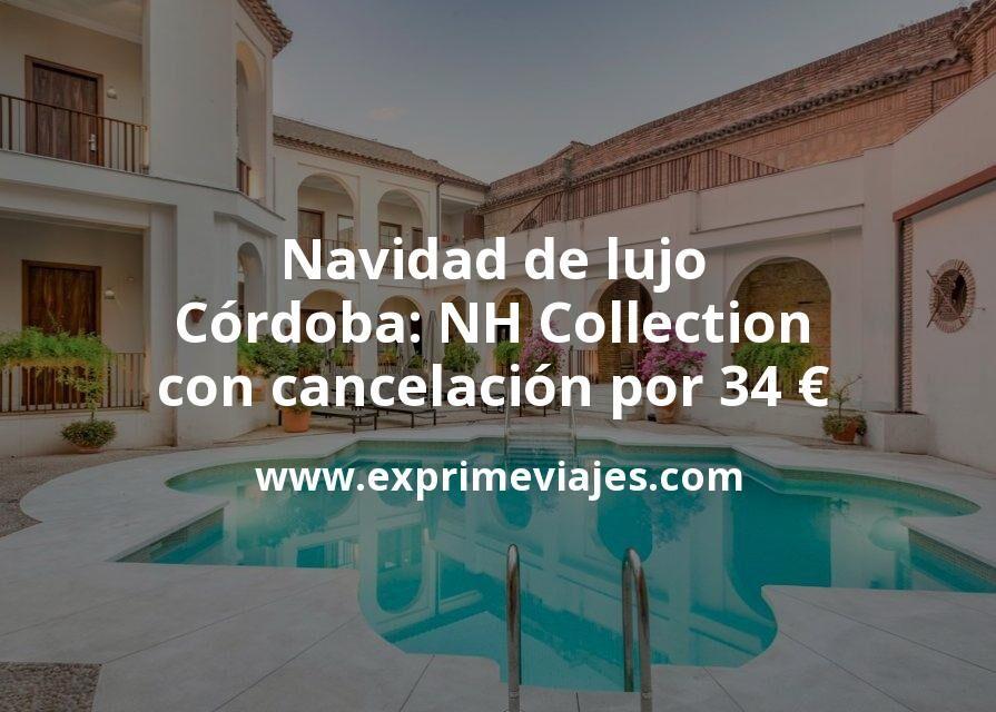 Navidad de lujo en Córdoba: NH Collection con cancelación por 34€ p.p/noche