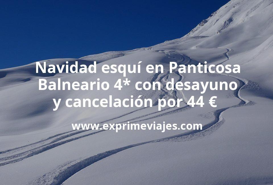 Navidad esquí en Panticosa: Balneario 4* con desayuno y cancelación por 44€ p.p/noche