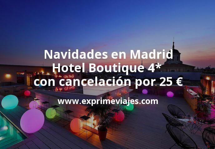 ¡Chollazo! Navidades en Madrid: Hotel Boutique 4* con cancelación por 25€ p.p/noche