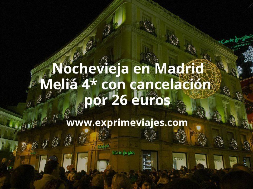¡Chollazo! Nochevieja en Madrid: Meliá 4* con cancelación por 26€ p.p/noche