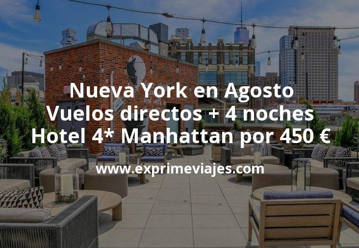 ¡Ganga! Nueva York en Agosto: Vuelos directos + 4 noches hotel 4* Manhattan por 450euros