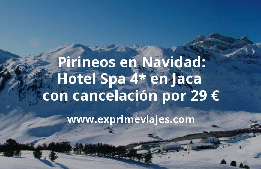 Pirineos en Navidad: Hotel Spa 4* en Jaca con cancelación por 29€ p.p/noche