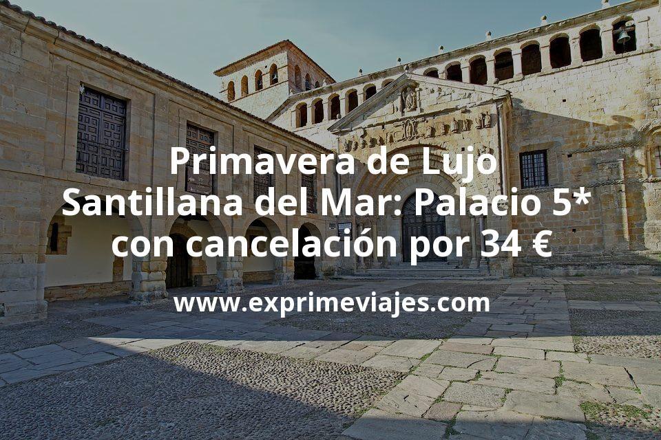 Primavera de Lujo Santillana del Mar: Palacio 5* con cancelación por 34€ p.p/noche