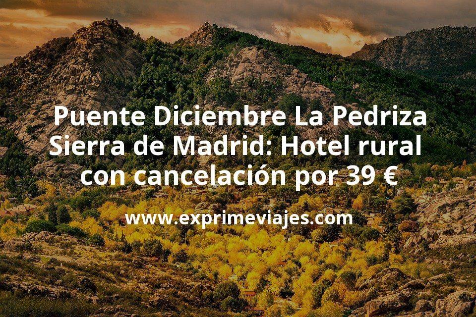 Puente Diciembre La Pedriza Sierra de Madrid: Hotel rural con cancelación por 39€ p.p/noche