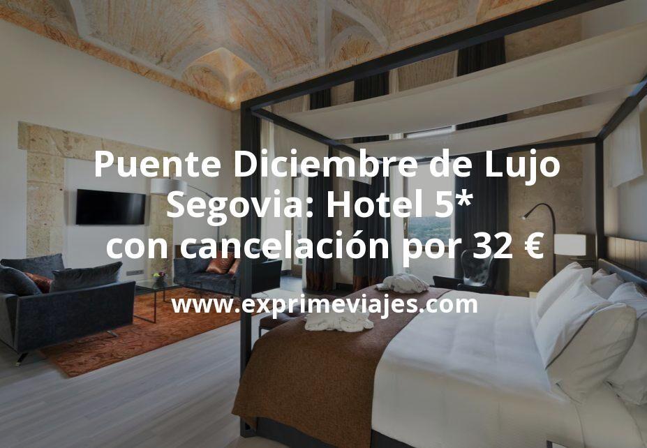 Puente Diciembre de Lujo en Segovia: Hotel 5* con cancelación por 32€ p.p/noche