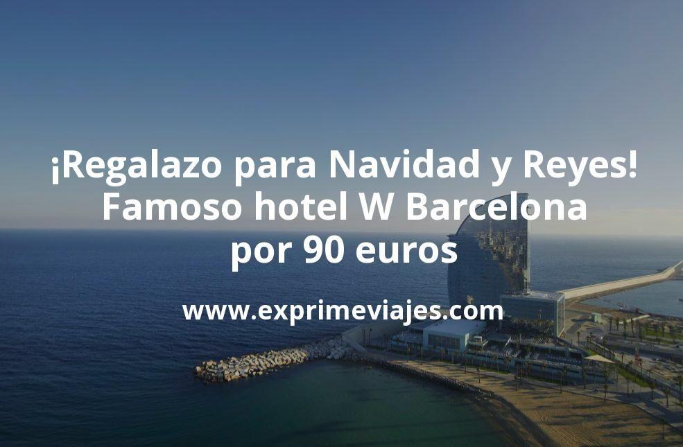 ¡Regalazo! Navidades y Noche de Reyes en el famoso hotel vela de Barcelona por 90€ pp./noche