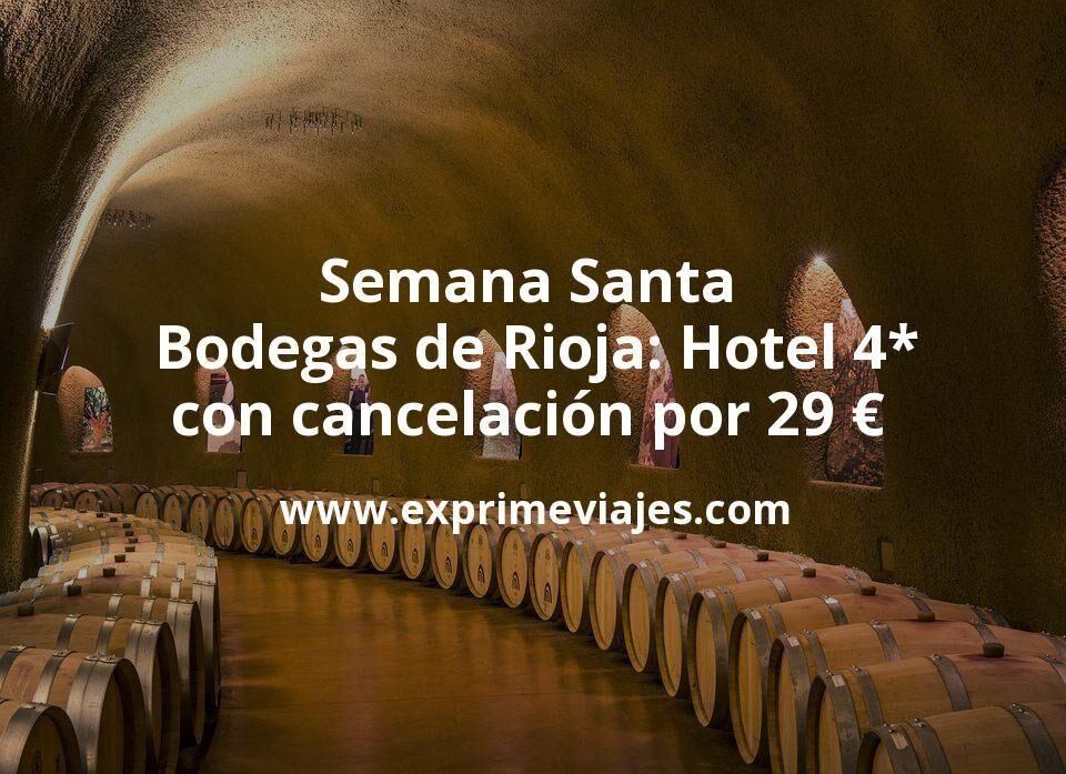 Semana Santa Bodegas de Rioja: Hotel 4* con cancelación por 29€ p.p/noche