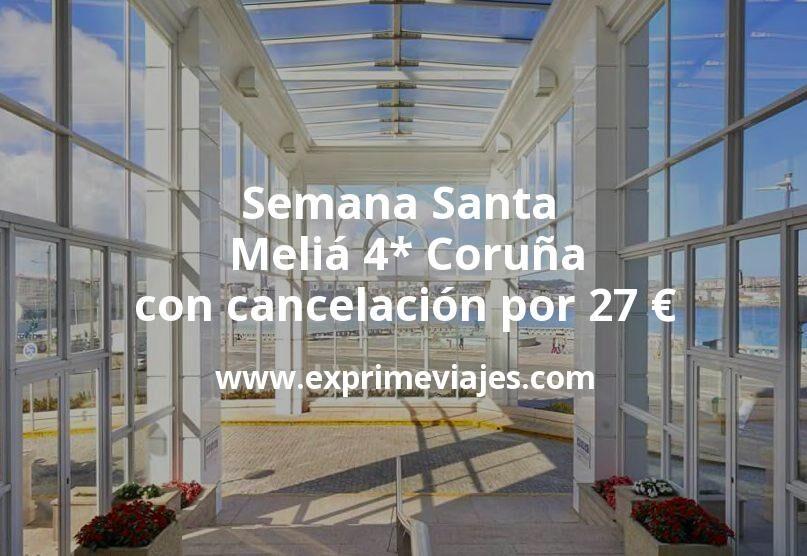 ¡Chollo! Semana Santa: Meliá 4* Coruña con cancelación por 27€ p.p/noche