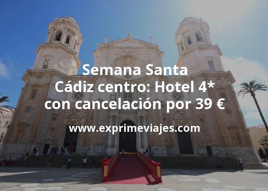 Semana Santa Cádiz centro: Hotel 4* con cancelación por 39€ p.p/noche