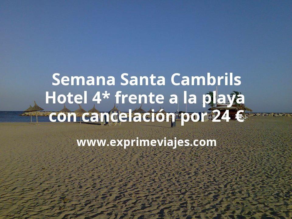 Semana Santa Cambrils: Hotel 4* frente a la playa con cancelación por 24€ p.p/noche
