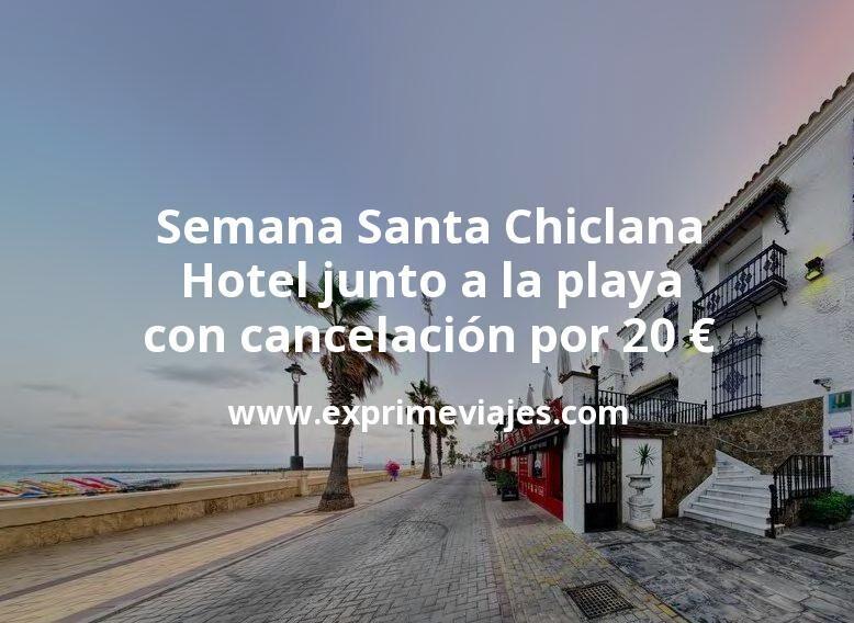 ¡Chollo! Semana Santa Chiclana: Hotel junto a la playa con cancelación por 20€ p.p/noche