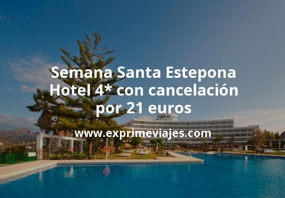 ¡Chollo! Semana Santa Estepona: Hotel 4* con cancelación por 21€ p.p/noche