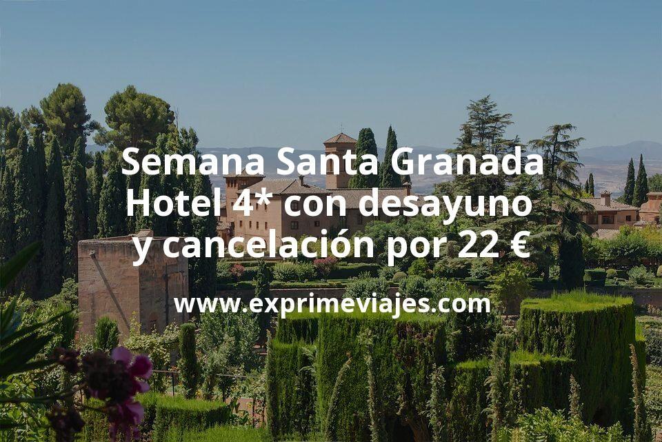 Semana Santa Granada: Hotel 4* con desayuno y cancelación por 22€ p.p/noche