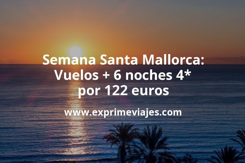 ¡Ganga! Semana Santa Mallorca: Vuelos + 6 noches 4* con Spa y cancelación por 122euros