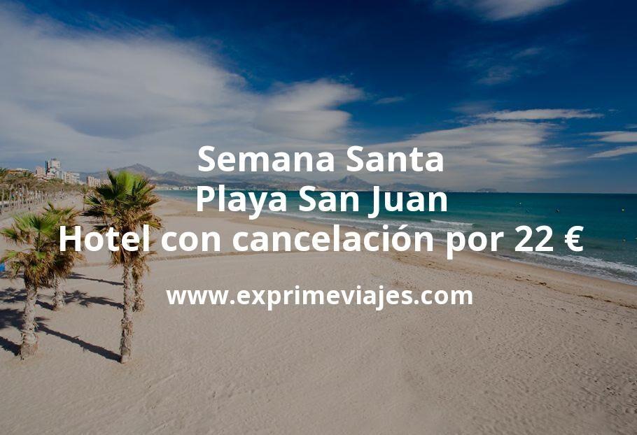 Semana Santa Playa San Juan: Hotel con cancelación por 22€ p.p/noche