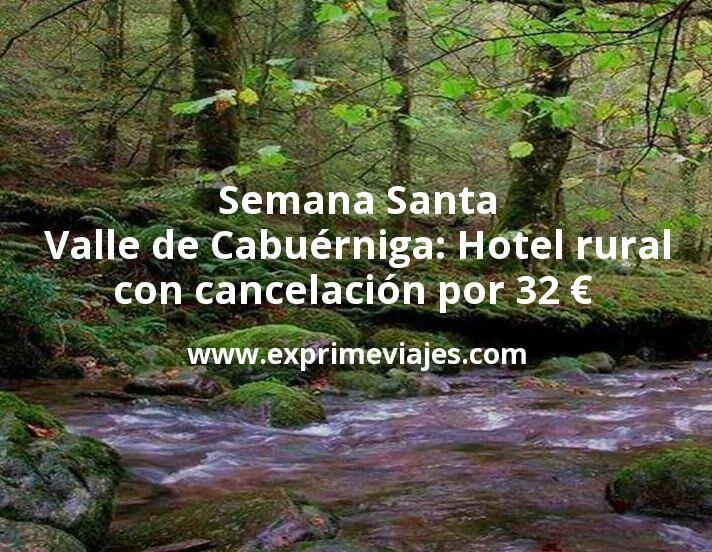 Semana Santa Valle de Cabuérniga (Cantabria): Hotel rural con cancelación por 32€ p.p/noche