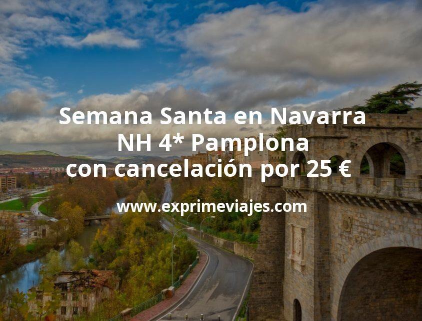 Semana Santa en Navarra: NH 4* Pamplona con cancelación por 25€ p.p/noche
