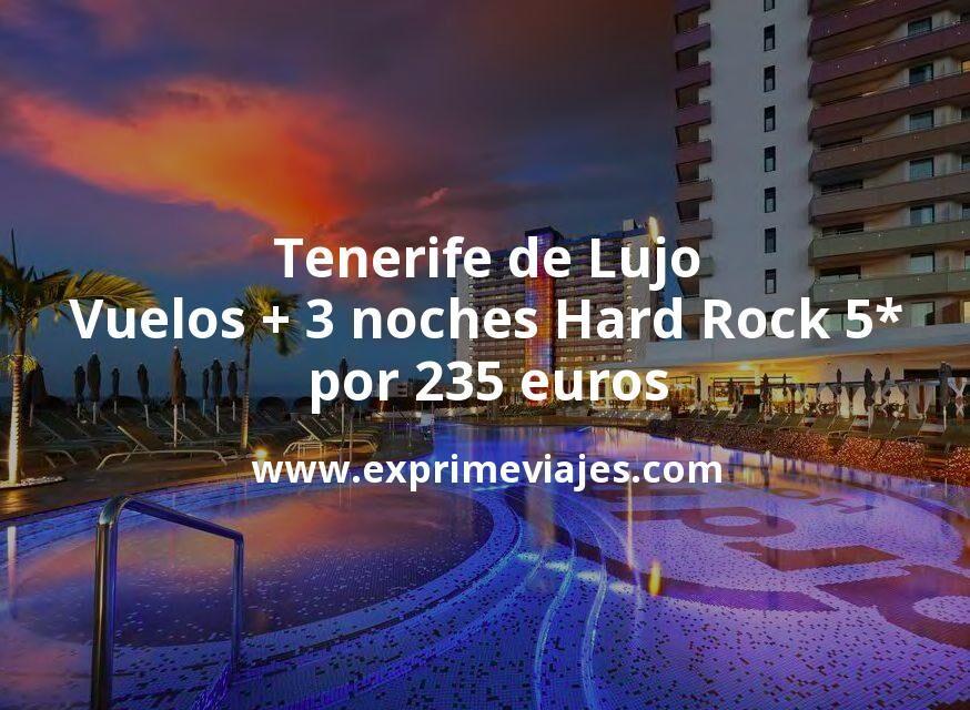 ¡Wow! Tenerife de Lujo: Vuelos + 3 noches Hard Rock 5* por 235euros