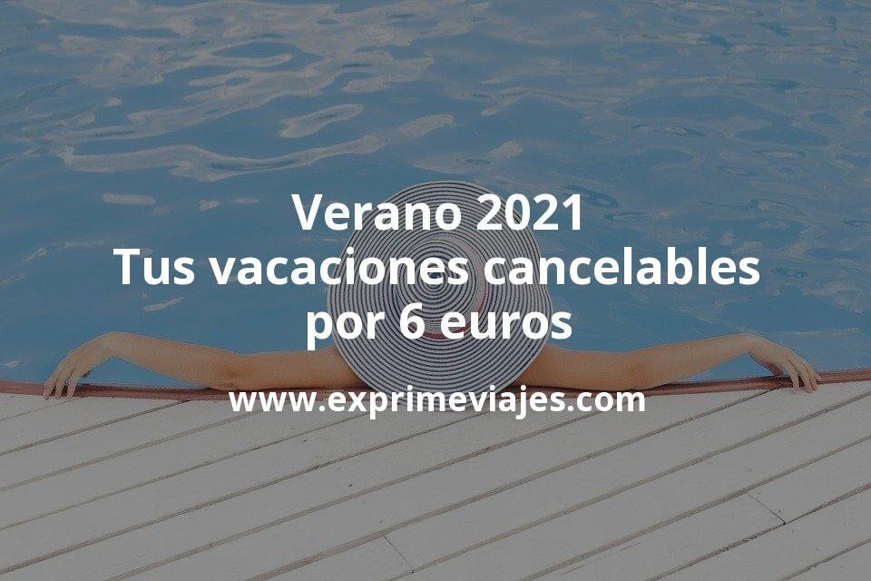 ¡Wow! Tus vacaciones de verano 2021 cancelables por 6euros
