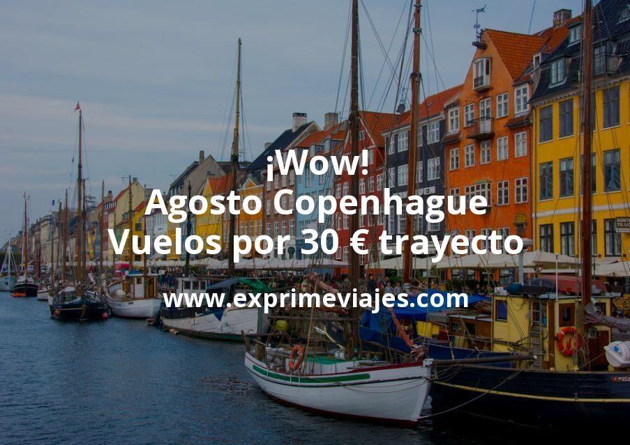 ¡Wow! Agosto Copenhague: Vuelos por 30euros trayecto