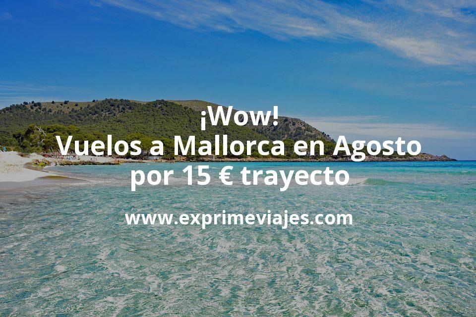 ¡Wow! Vuelos a Mallorca en Agosto por 15euros trayecto
